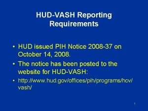 HUDVASH Reporting Requirements HUD issued PIH Notice 2008