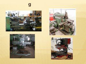 g LATHE MACHINE A lathe is a machine