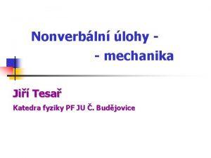 Nonverbln lohy mechanika Ji Tesa Katedra fyziky PF