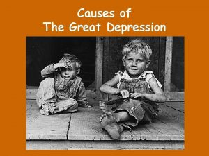 Causes of The Great Depression The Great Depression