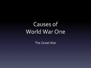 Causes of World War One The Great War