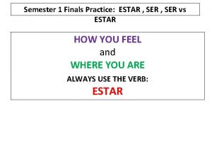 Semester 1 Finals Practice ESTAR SER vs ESTAR