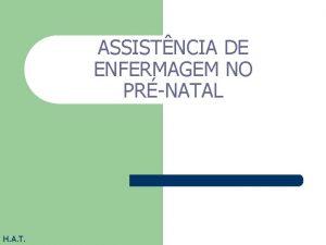 ASSISTNCIA DE ENFERMAGEM NO PRNATAL H A T