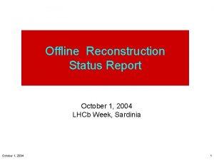 Offline Reconstruction Status Report October 1 2004 LHCb