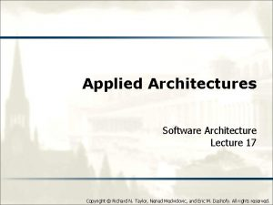 Applied Architectures Software Architecture Lecture 17 Copyright Richard