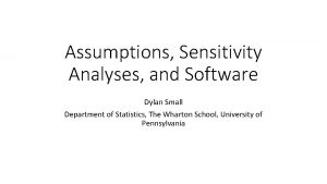 Assumptions Sensitivity Analyses and Software Dylan Small Department