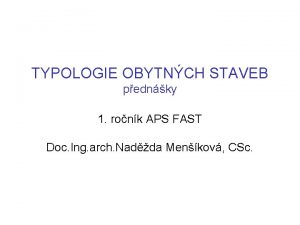 TYPOLOGIE OBYTNCH STAVEB pednky 1 ronk APS FAST