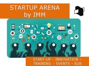 STARTUP ARENA by IMM STARTUP INNOVATION TRAINING EVENTS