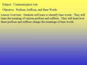 Subject Communication Arts Objective Prefixes Suffixes and Base