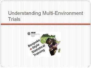 Understanding MultiEnvironment Trials MultiEnvironment Trials Plant Adaptation Regional