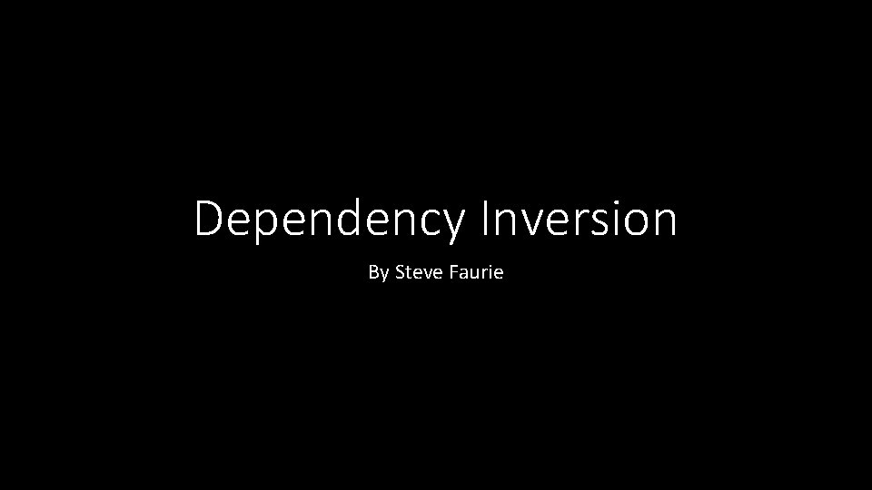 Dependency Inversion By Steve Faurie Dependency Inversion Described
