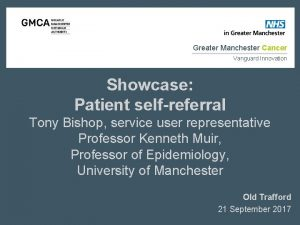Greater Manchester Cancer Vanguard Innovation Showcase Patient selfreferral