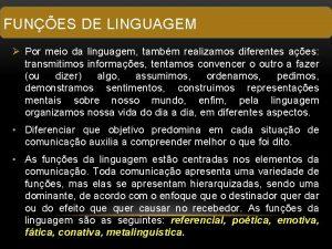 FUNES DE LINGUAGEM Por meio da linguagem tambm