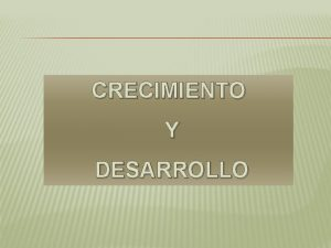 CRECIMIENTO Y DESARROLLO CRECIMIENTO MANIFESTACIN DE LAS FUNCIONES