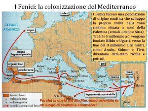 I Fenici la colonizzazione del Mediterraneo I Fenici