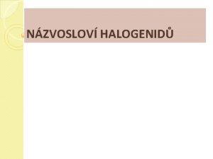 NZVOSLOV HALOGENID Nzvoslov halogenid Obecn charakteristika Obecn vzorec