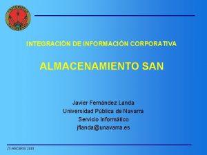 INTEGRACIN DE INFORMACIN CORPORATIVA ALMACENAMIENTO SAN Javier Fernndez