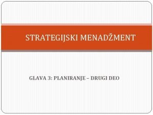 STRATEGIJSKI MENADMENT GLAVA 3 PLANIRANJE DRUGI DEO STRATEGIJA
