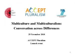 Multiculture and Multiculturalism Conversation across Differences 29 November