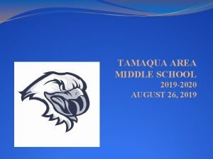 TAMAQUA AREA MIDDLE SCHOOL 2019 2020 AUGUST 26