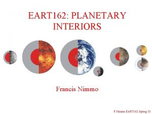 EART 162 PLANETARY INTERIORS Francis Nimmo F Nimmo