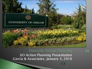 Diversity Action Planning UO Action Planning Presentation Garcia