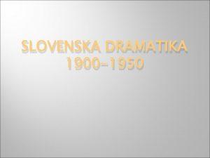 SLOVENSKA DRAMATIKA 1900 1950 Kulturni kontekst V 90