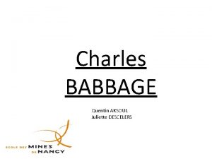 Charles BABBAGE Quentin AKSOUL Juliette DESCELERS I Biographie