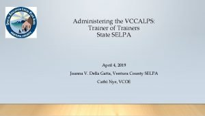 Administering the VCCALPS Trainer of Trainers State SELPA