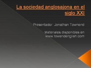 La sociedad anglosajona en el siglo XXI Presentador
