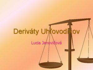 Derivty Uhovodkov Lucia Janoviov Derivty uhovodkov n n