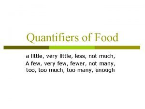 Quantifiers of Food a little very little less