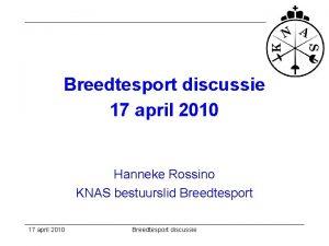Breedtesport discussie 17 april 2010 Hanneke Rossino KNAS