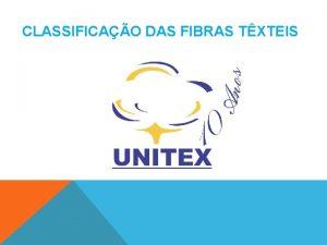 CLASSIFICAO DAS FIBRAS TXTEIS FIBRAS TXTEIS CLASSIFICAO FIBRAS