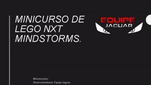 MINICURSO DE LEGO NXT MINDSTORMS Ministrantes Desenvolvedores Equipe
