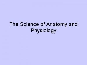 The Science of Anatomy and Physiology Anatomy the