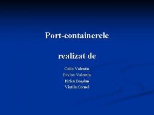 Portcontainerele realizat de Calin Valentin Pavlov Valentin Pirlea