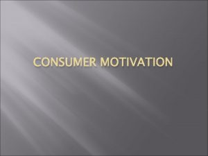 CONSUMER MOTIVATION What is Motivation Motivation refers to