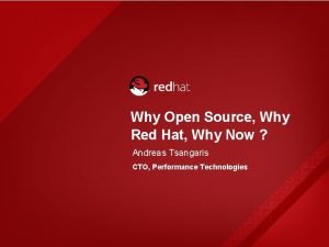 Why Open Source Why Red Hat Why Now