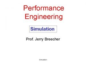 Performance Engineering Simulation Prof Jerry Breecher Simulation Simulation