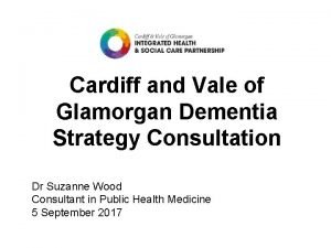 Cardiff and Vale of Glamorgan Dementia Strategy Consultation