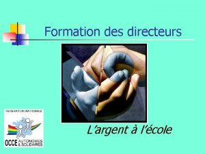 Formation des directeurs Largent lcole Objectif de formation