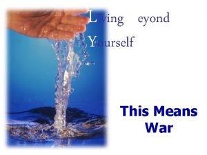 Living Beyond Yourself This Means War Spiritual Warfare