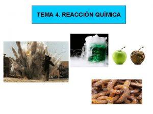 TEMA 4 REACCIN QUMICA LA REACCIN QUMICA Una