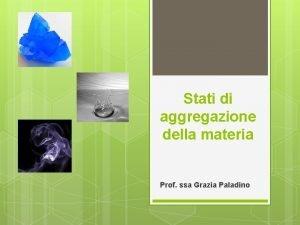 Stati di aggregazione della materia Prof ssa Grazia