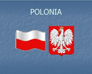 POLONIA n n n Nombre oficial Rzeczpospolita Polska