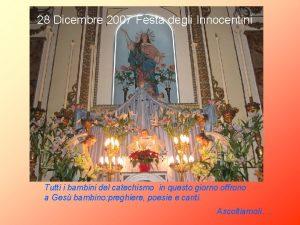 28 Dicembre 2007 Festa degli Innocentini Tutti i