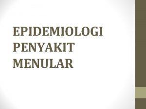 EPIDEMIOLOGI PENYAKIT MENULAR PENGANTAR Perkembangan ilmu pengetahuan dan