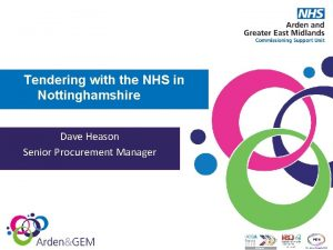 Tendering with the NHS in Nottinghamshire Dave Heason