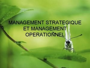 MANAGEMENT STRATEGIQUE ET MANAGEMENT OPERATIONNEL Le manager est